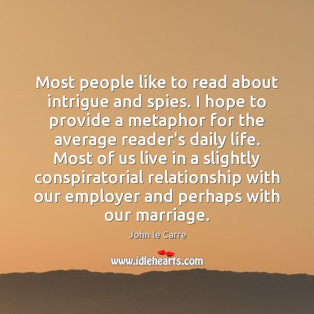 Most people like to read about intrigue and spies. I hope to Image