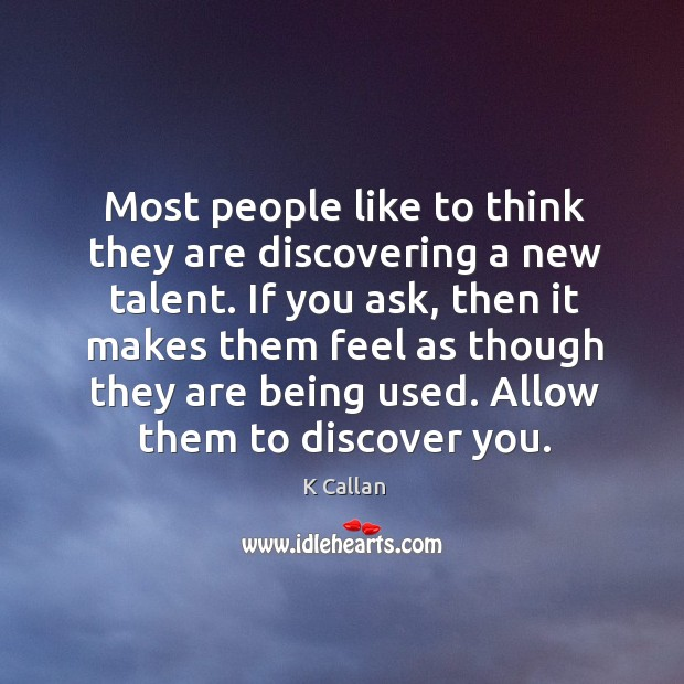 Most people like to think they are discovering a new talent. If Image