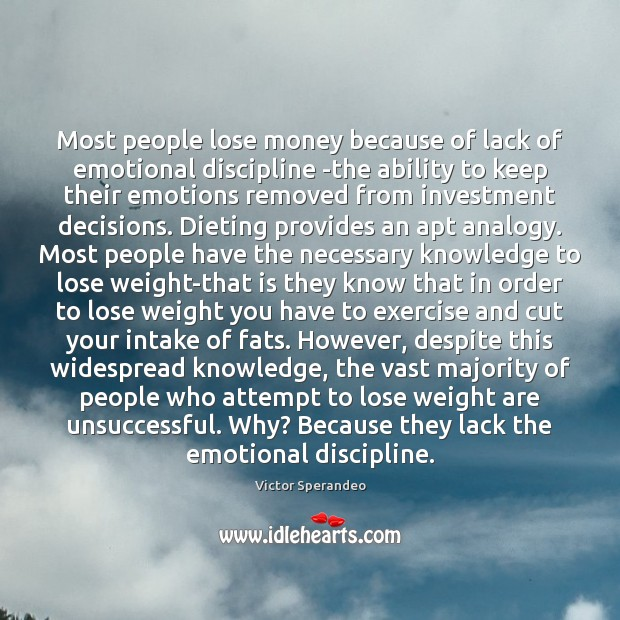 Most people lose money because of lack of emotional discipline -the ability Investment Quotes Image