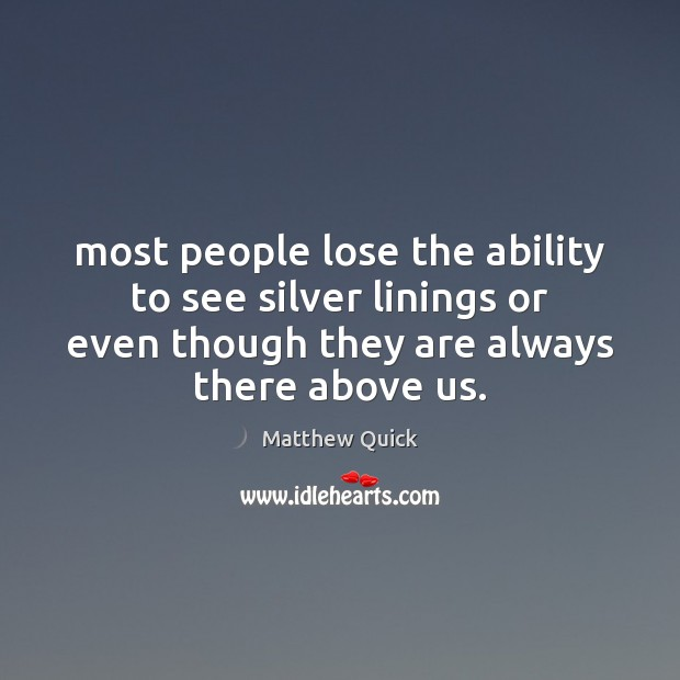 Most people lose the ability to see silver linings or even though Image