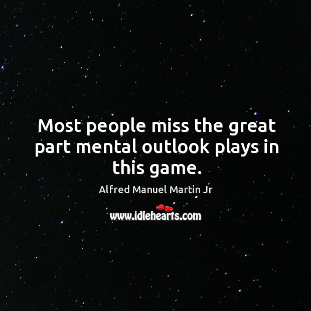 Image, Most people miss the great part mental outlook plays in this game.