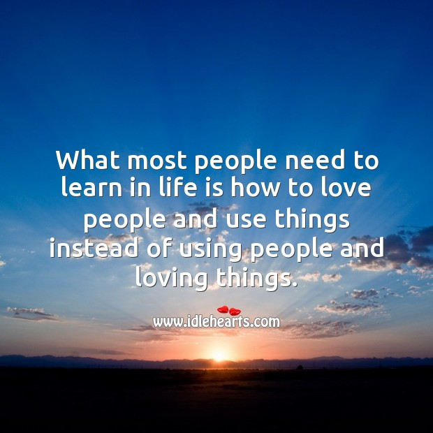 Image, Most people need to learn in life is how to love people.