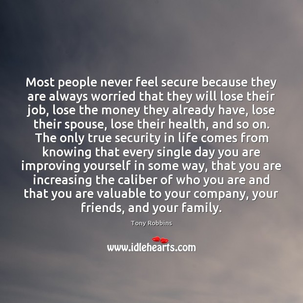 Most people never feel secure because they are always worried that they Image