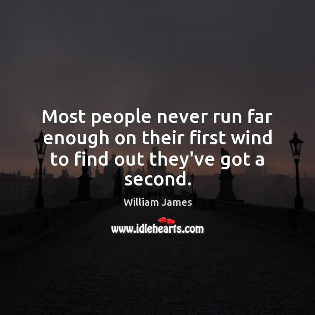 Image, Most people never run far enough on their first wind to find out they've got a second.