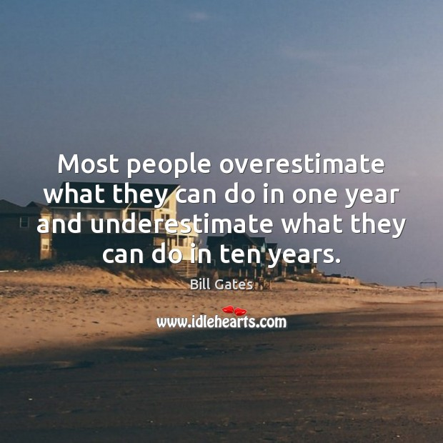 Most people overestimate what they can do in one year and underestimate Image