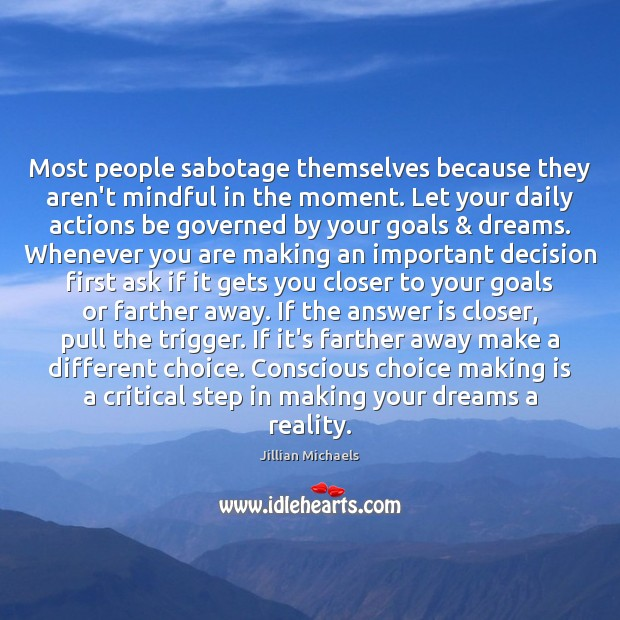 Most people sabotage themselves because they aren't mindful in the moment. Let Jillian Michaels Picture Quote