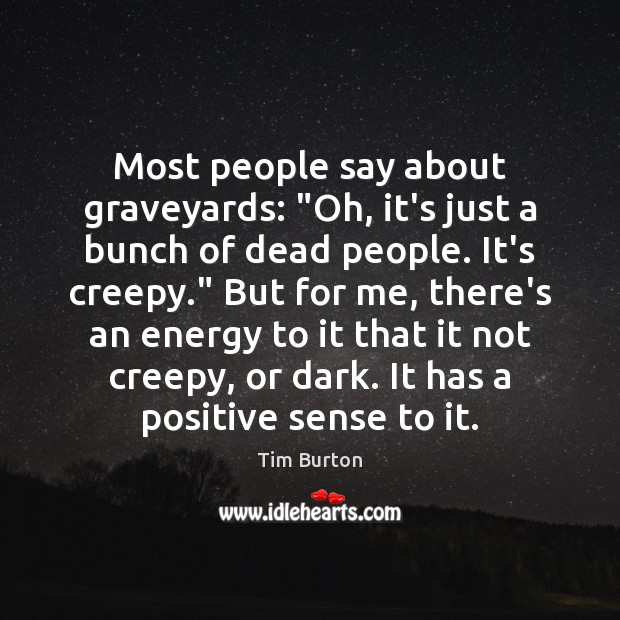 """Image, Most people say about graveyards: """"Oh, it's just a bunch of dead"""