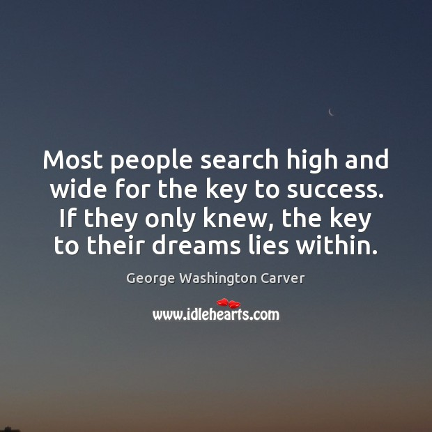 Most people search high and wide for the key to success. If Image