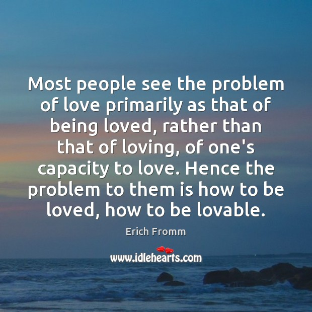 Most people see the problem of love primarily as that of being Image