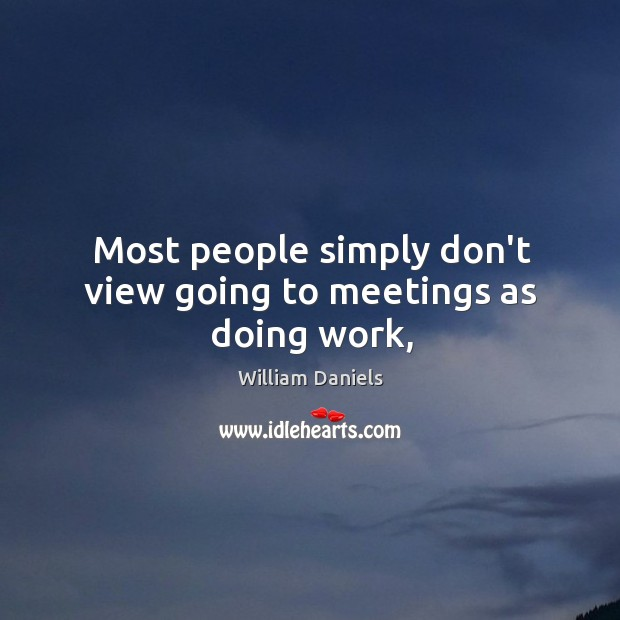 Most people simply don't view going to meetings as doing work, Image