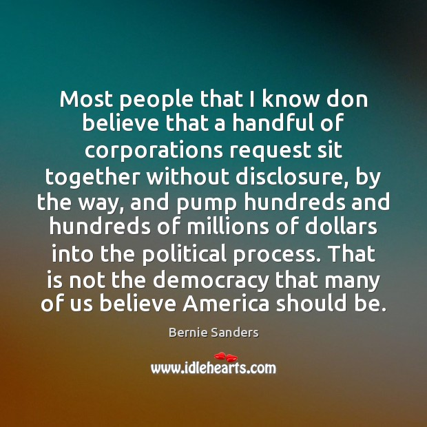 Most people that I know don believe that a handful of corporations Bernie Sanders Picture Quote