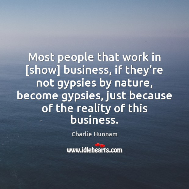 Most people that work in [show] business, if they're not gypsies by Image