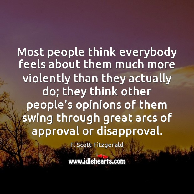 Most people think everybody feels about them much more violently than they F. Scott Fitzgerald Picture Quote