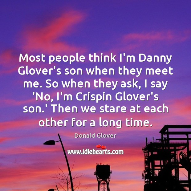 Most people think I'm Danny Glover's son when they meet me. So Image
