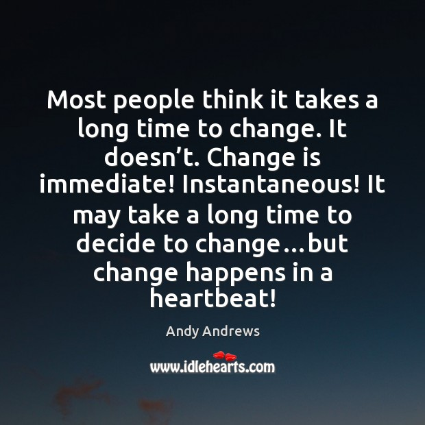 Most people think it takes a long time to change. It doesn' Andy Andrews Picture Quote