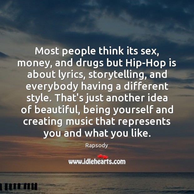 Most people think its sex, money, and drugs but Hip-Hop is about Rapsody Picture Quote