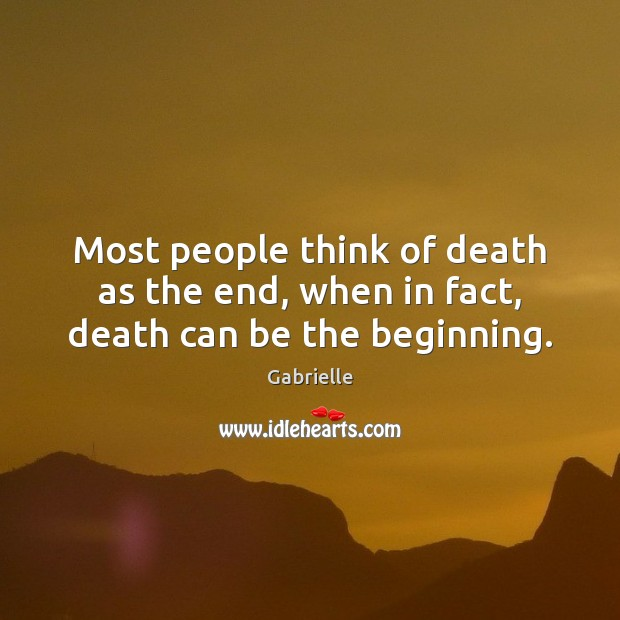 Image, Most people think of death as the end, when in fact, death can be the beginning.