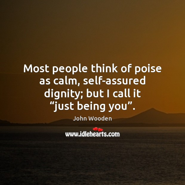 Most people think of poise as calm, self-assured dignity; but I call Image