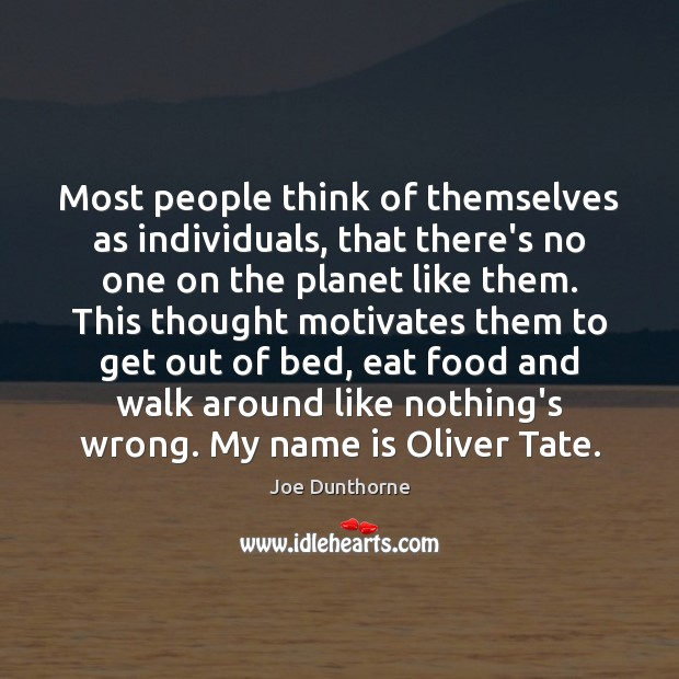 Image, Most people think of themselves as individuals, that there's no one on