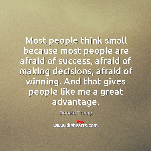 Most people think small because most people are afraid of success, afraid Image