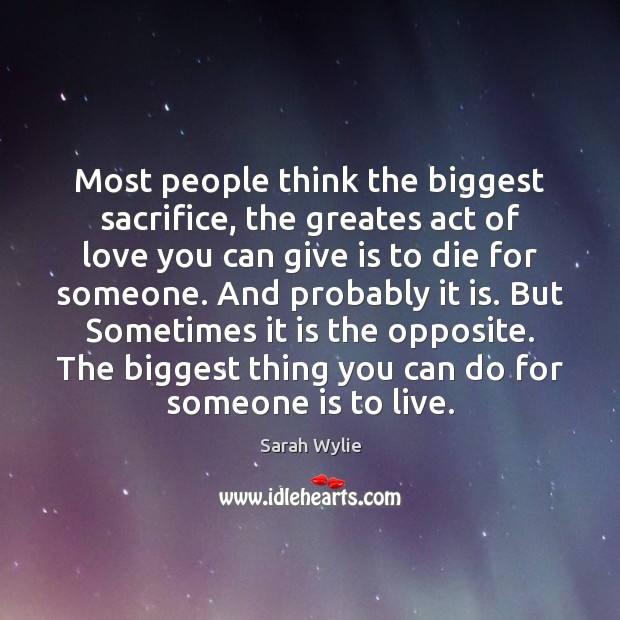 Most people think the biggest sacrifice, the greates act of love you Image