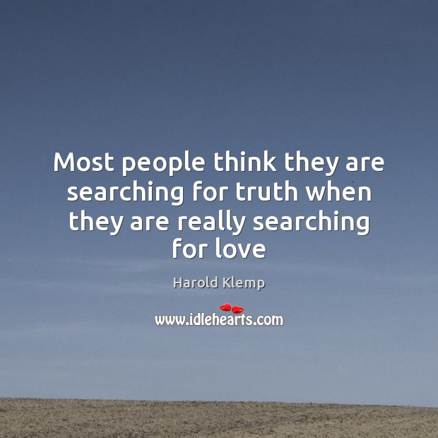 Image, Most people think they are searching for truth when they are really searching for love