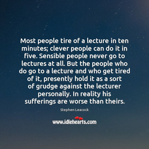 Most people tire of a lecture in ten minutes; clever people can Grudge Quotes Image