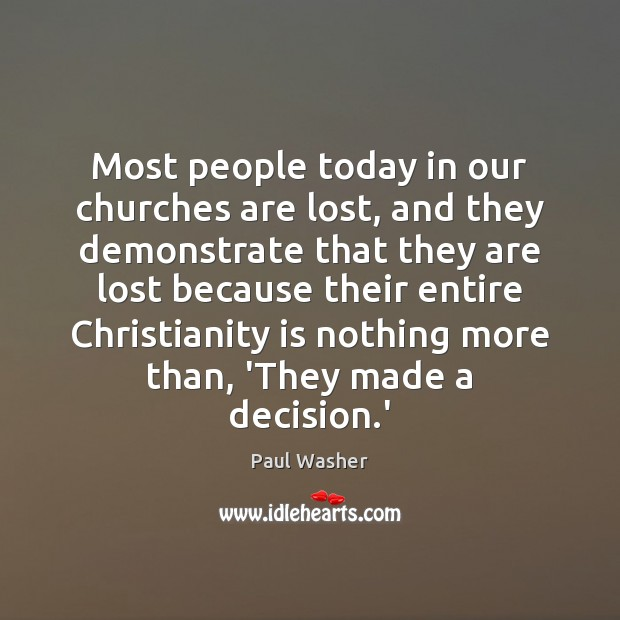Most people today in our churches are lost, and they demonstrate that Paul Washer Picture Quote