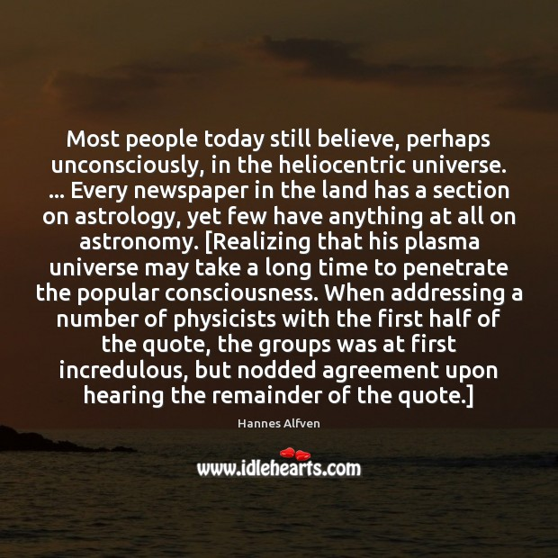 Most people today still believe, perhaps unconsciously, in the heliocentric universe. … Every Image