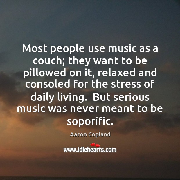 Most people use music as a couch; they want to be pillowed Image