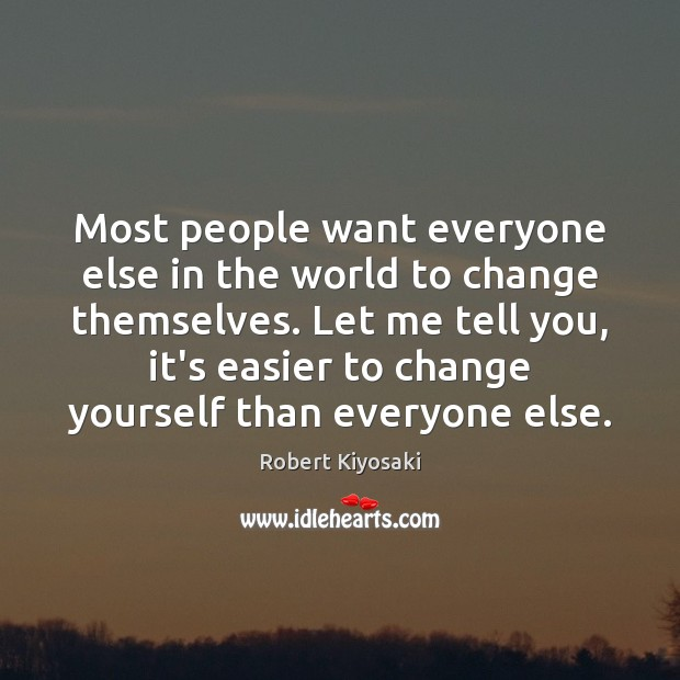 Most people want everyone else in the world to change themselves. Let Image