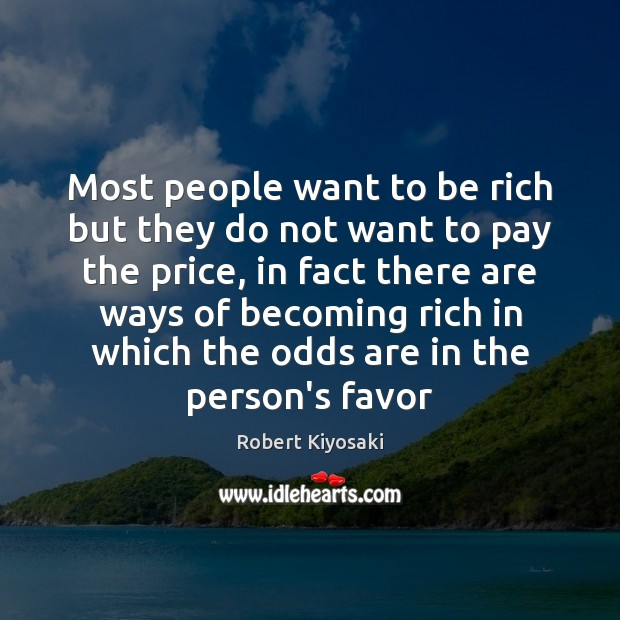 Image, Most people want to be rich but they do not want to