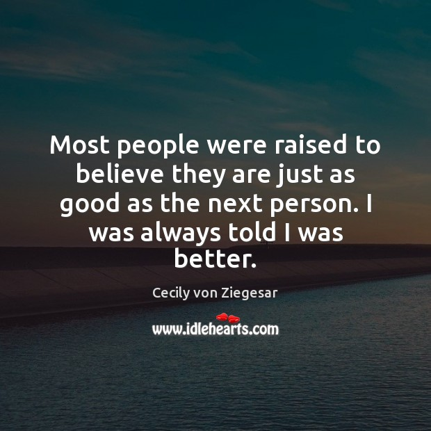 Most people were raised to believe they are just as good as Image