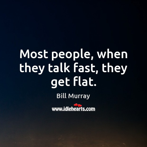 Image, Most people, when they talk fast, they get flat.