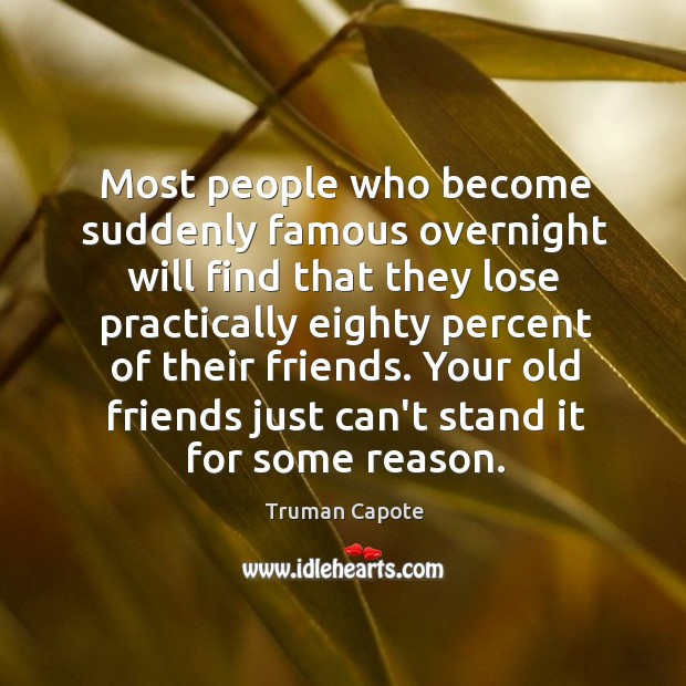 Image, Most people who become suddenly famous overnight will find that they lose