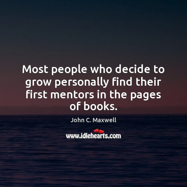 Most people who decide to grow personally find their first mentors in the pages of books. Image