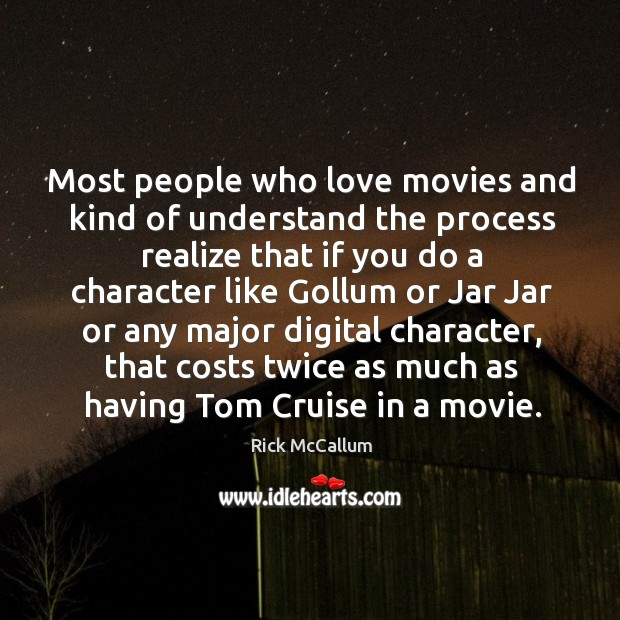 Most people who love movies and kind of understand the process realize Image
