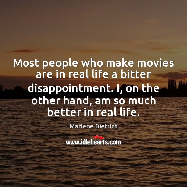 Most people who make movies are in real life a bitter disappointment. Image