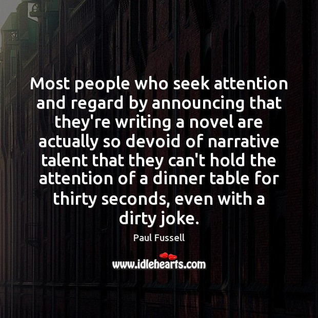 Most people who seek attention and regard by announcing that they're writing Paul Fussell Picture Quote