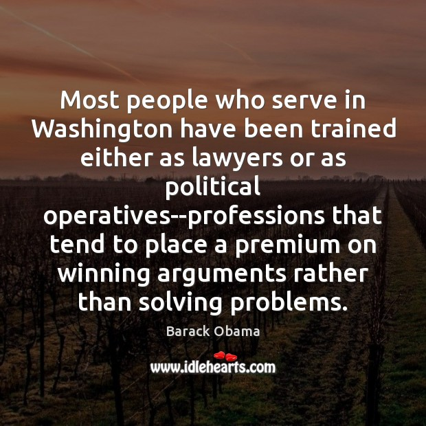 Most people who serve in Washington have been trained either as lawyers Serve Quotes Image
