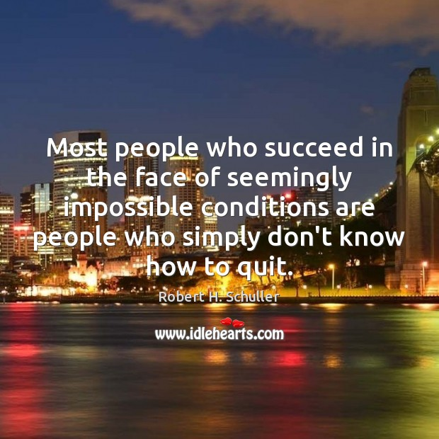 Most people who succeed in the face of seemingly impossible conditions are Robert H. Schuller Picture Quote