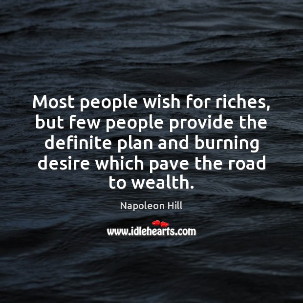 Most people wish for riches, but few people provide the definite plan Image
