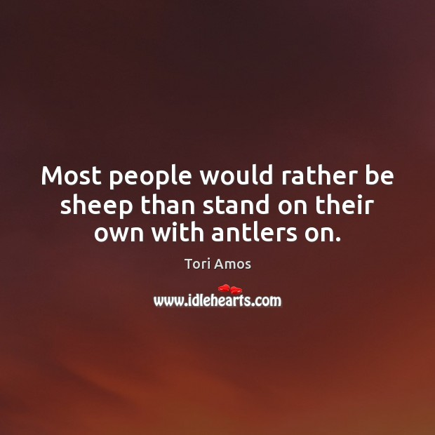 Image, Most people would rather be sheep than stand on their own with antlers on.