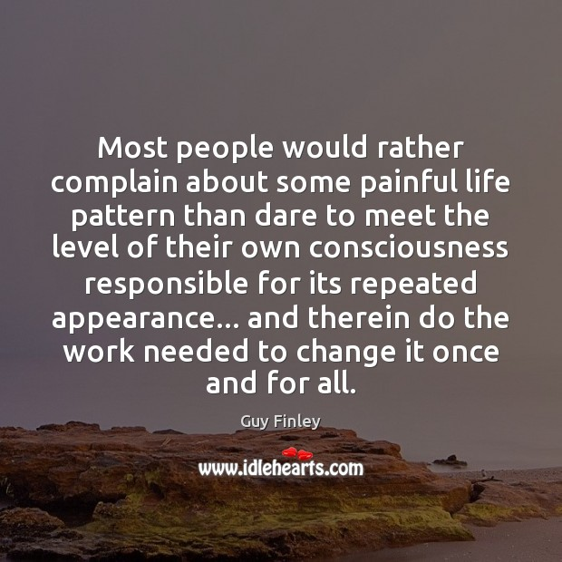 Most people would rather complain about some painful life pattern than dare Guy Finley Picture Quote