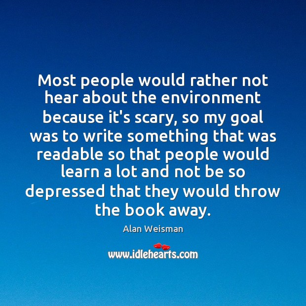 Most people would rather not hear about the environment because it's scary, Image