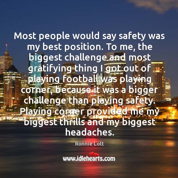 Image, Most people would say safety was my best position. To me, the biggest challenge and.