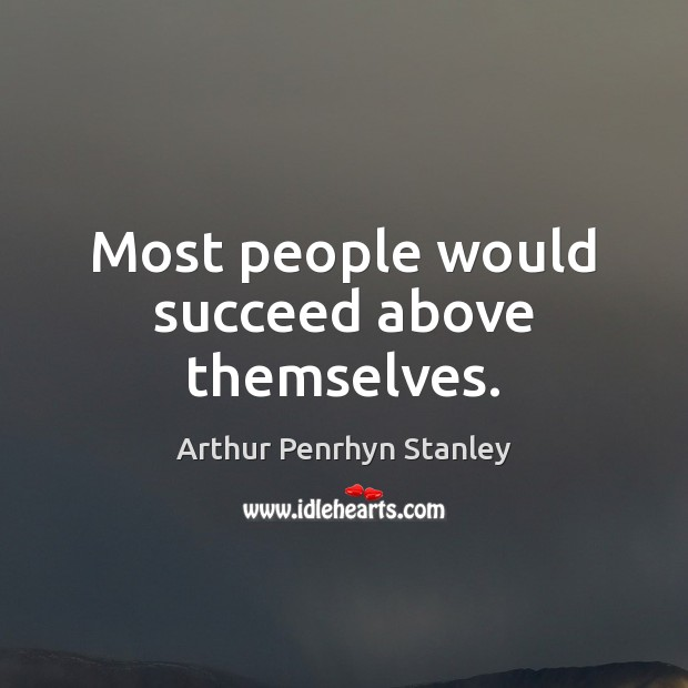 Image, Most people would succeed above themselves.