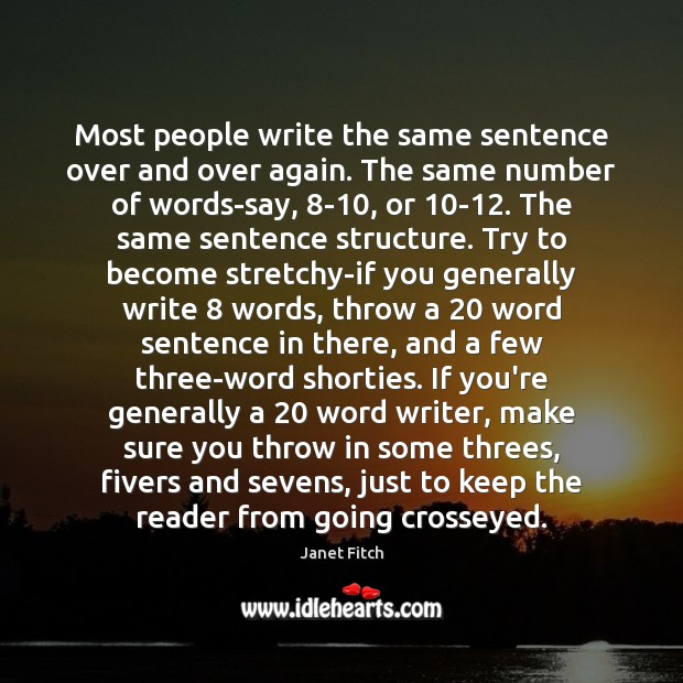Most people write the same sentence over and over again. The same Janet Fitch Picture Quote