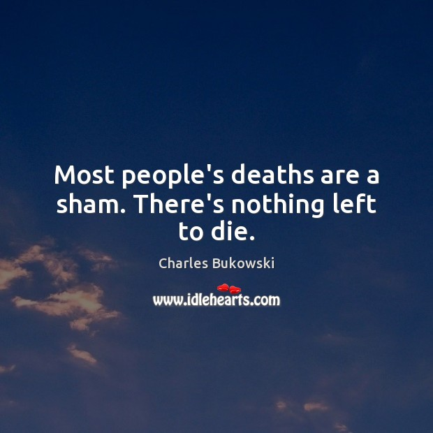 Image, Most people's deaths are a sham. There's nothing left to die.