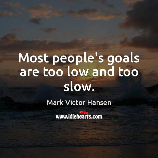 Image, Most people's goals are too low and too slow.